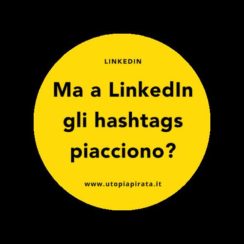 Ma a LinkedIn gli hashtags piacciono?
